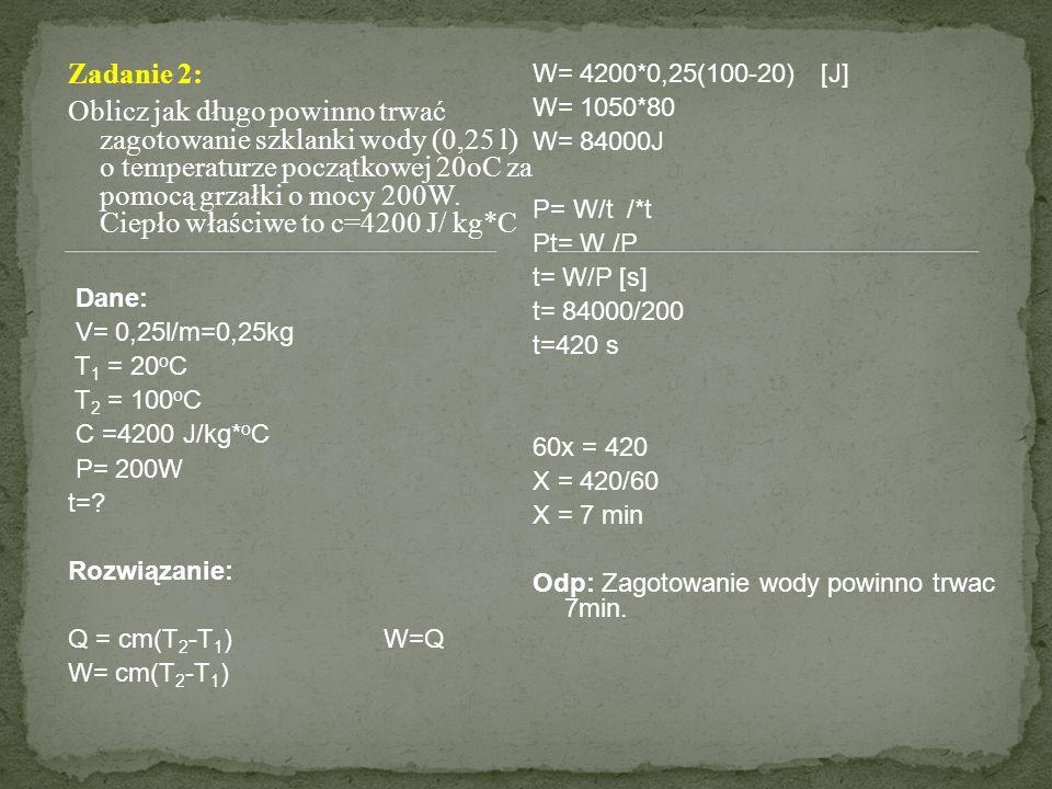 Zadanie 2: W= 4200*0,25(100-20) [J]